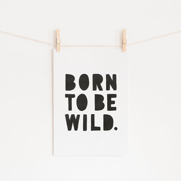 Born To Be Wild Print - Black |  Unframed