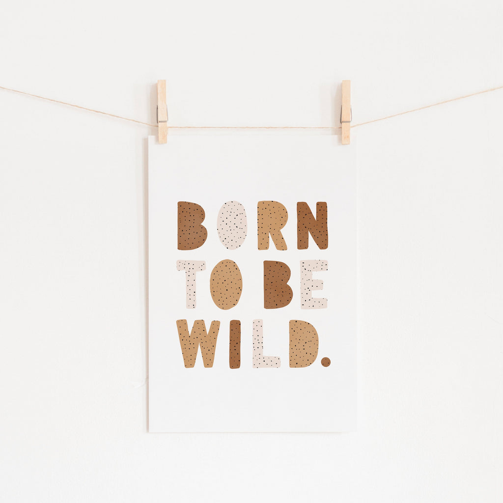Born To Be Wild Print - Natural Burnt Umber |  Unframed