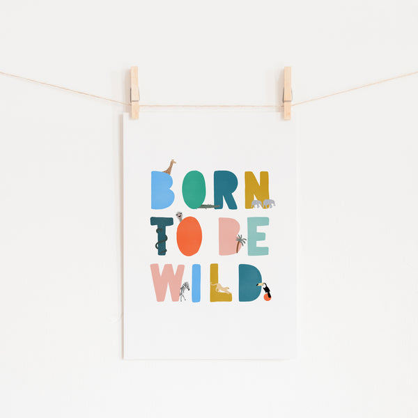 Born To Be Wild Print - Brights Illustrated |  Unframed