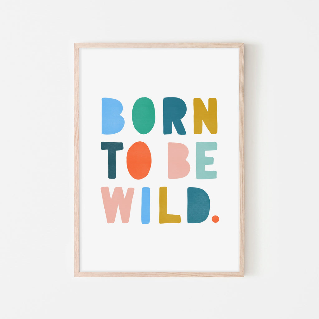 Born To Be Wild Print - Brights |  Framed Print