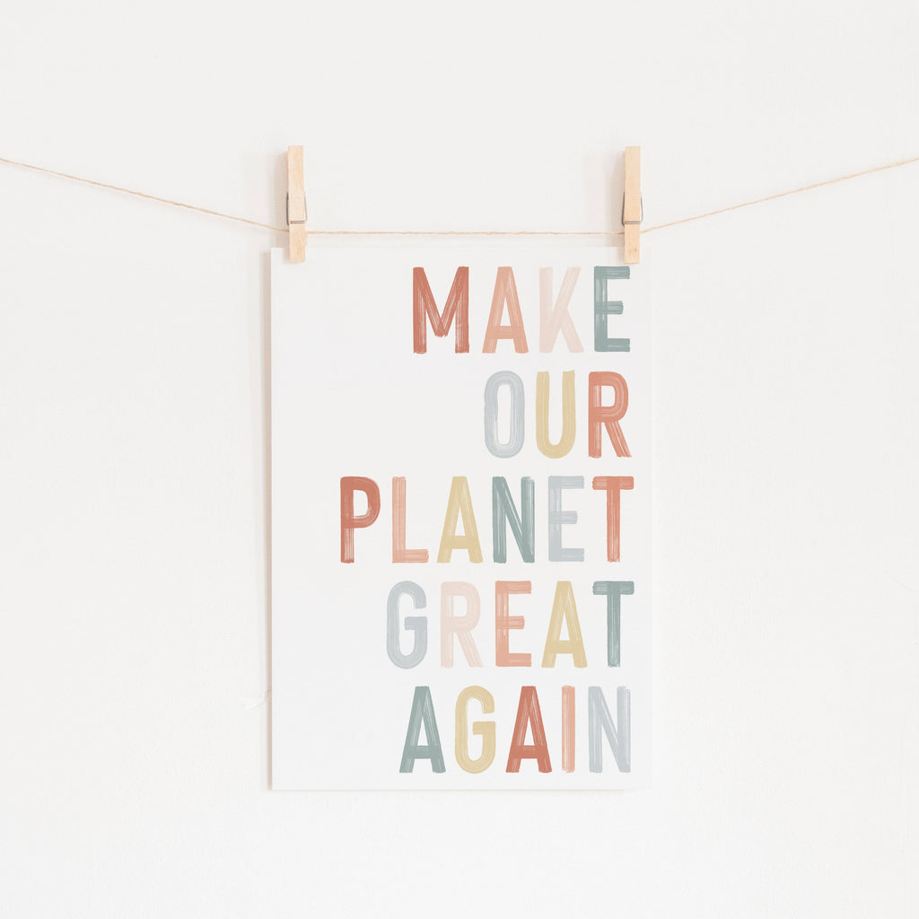 Make Our Planet Great Again - Quote |  Unframed