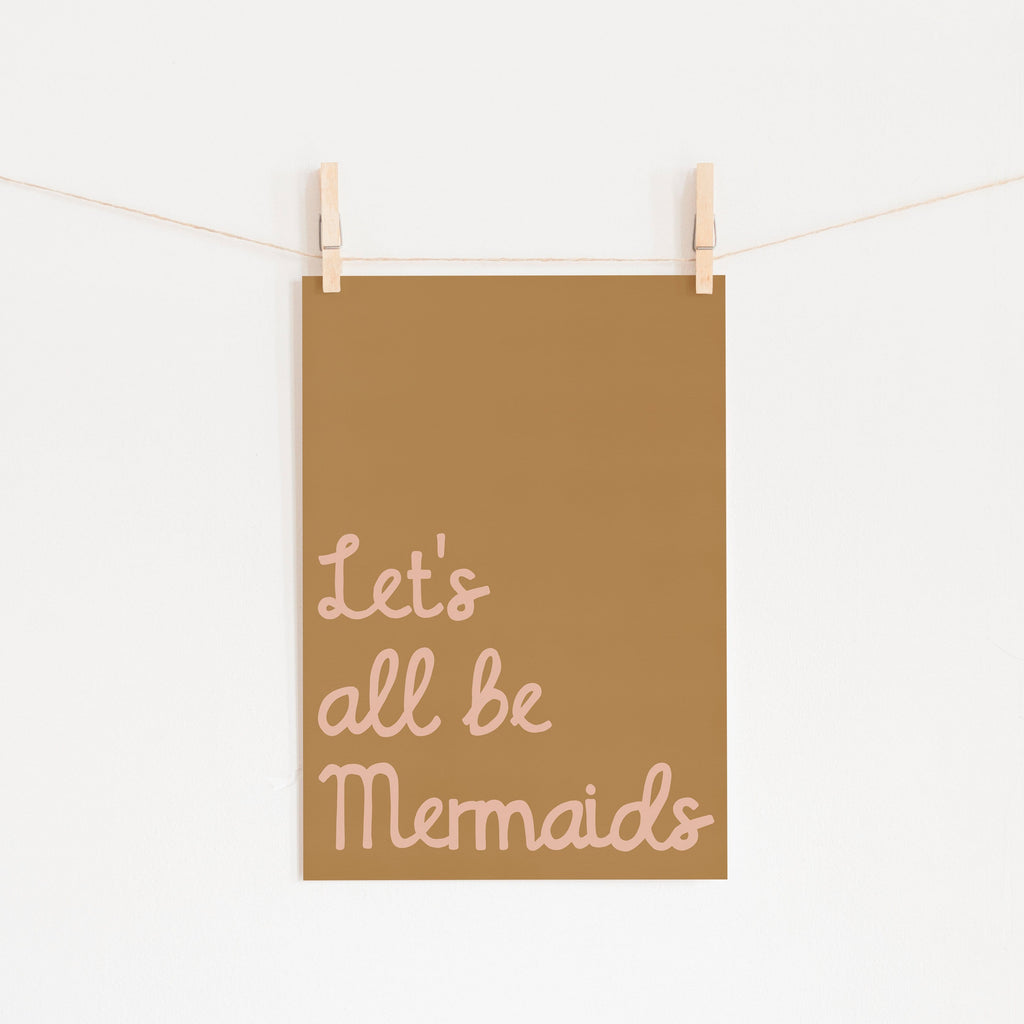 Let's All Be Mermaids - Brown & Pink |  Unframed