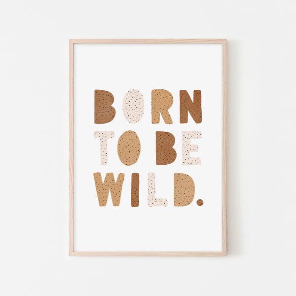 Born To Be Wild Print - Natural Burnt Umber |  Framed Print