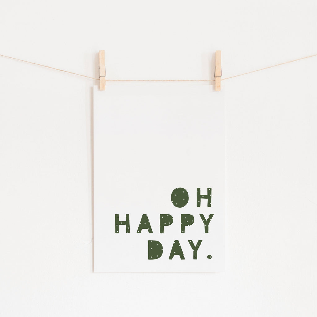 Oh Happy Day - Forest Green |  Unframed