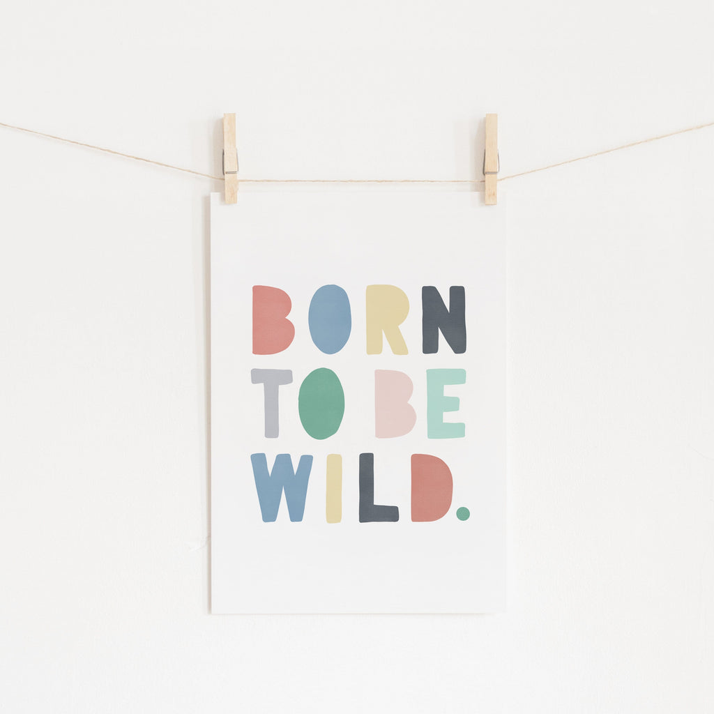 Born To Be Wild Print - Rainbow |  Unframed