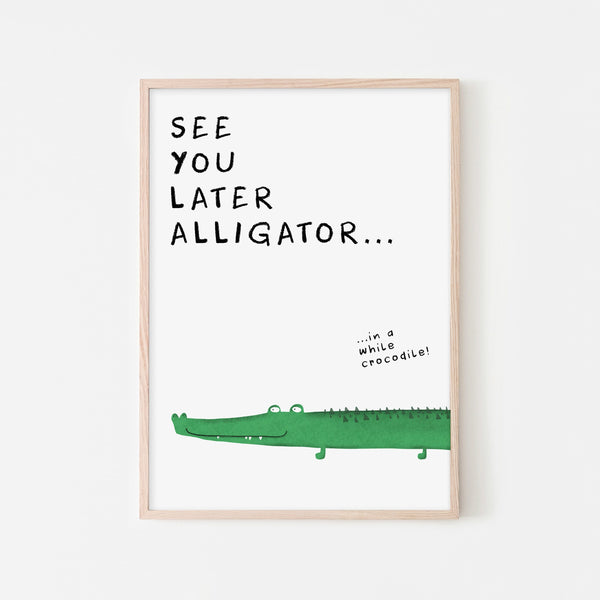 See You Later Alligator - Quote |  Framed Print