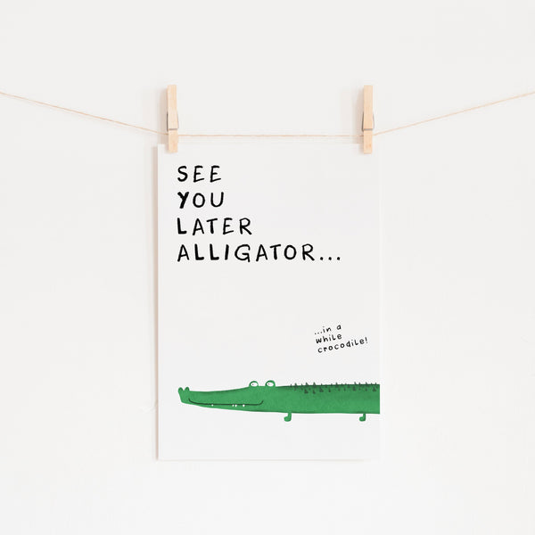 See You Later Alligator - Quote |  Unframed