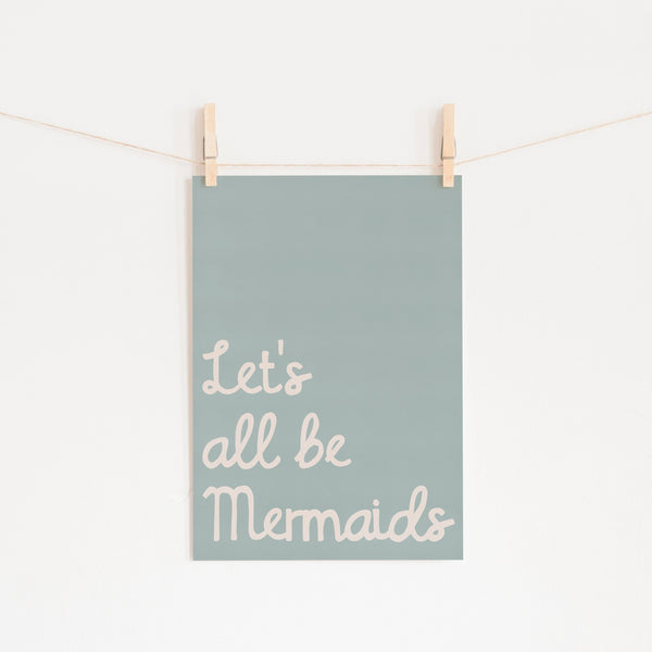 Let's All Be Mermaids - Blue |  Unframed