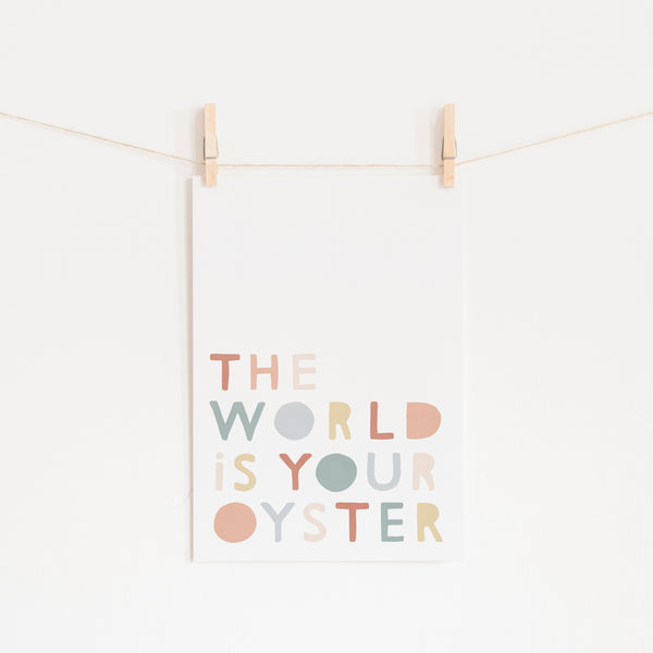 The World is Your Oyster - Subtle |  Unframed