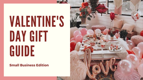 The Ultimate Valentine's Day Gift Guide - Small Business Edition