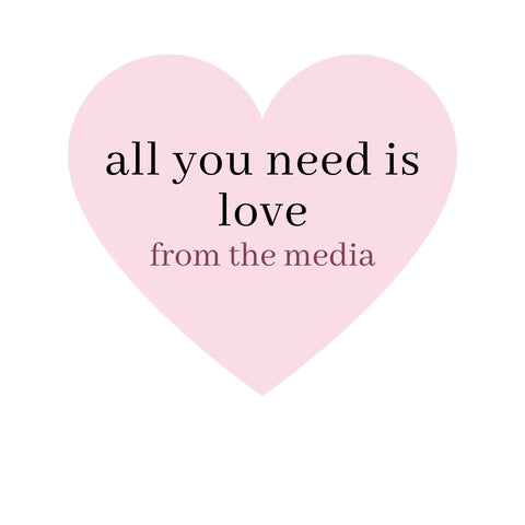 All You Need is Love From the Media