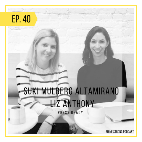 Recap: Suki Mulberg Altamirano and Liz Anthony on Shine Strong Podcast