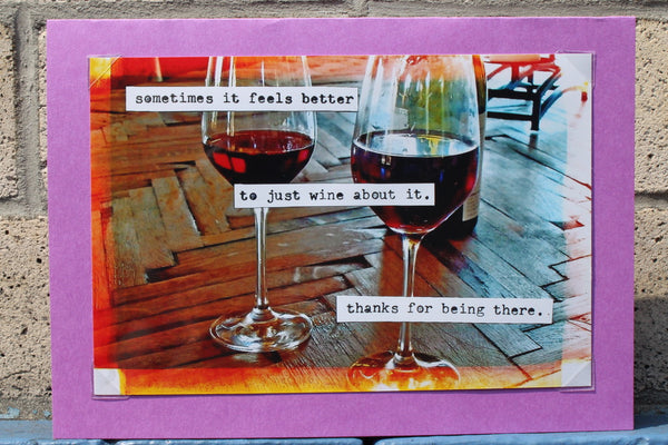 Sometimes it feels better to just wine about it.