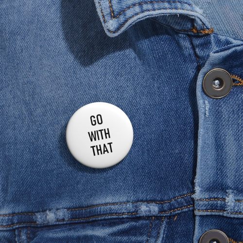 1 GO WITH THAT Pin Buttons