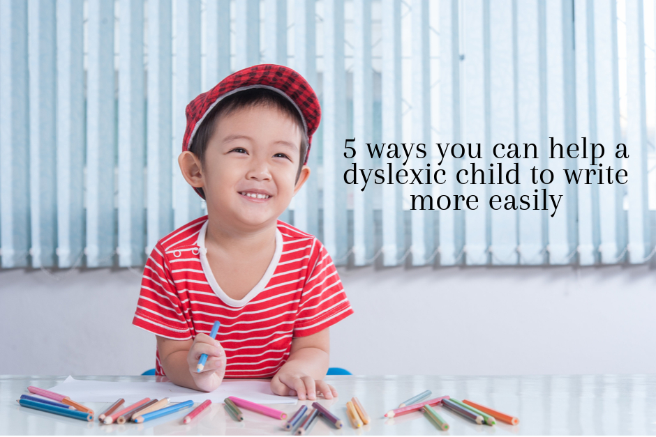 5 ways you can help a dyslexic child to write more easily