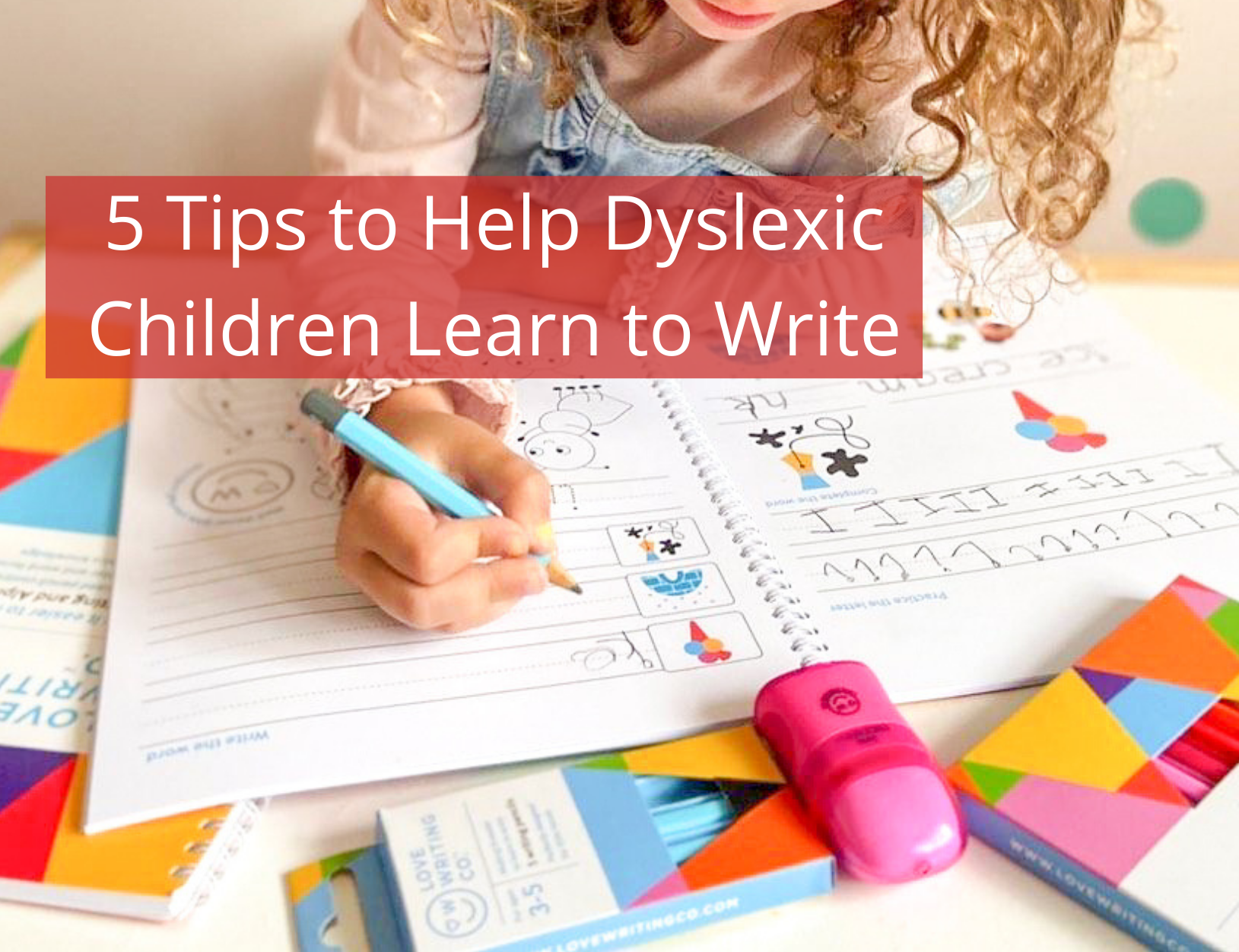5 Tips to Help Dyslexic Children Learn to Write