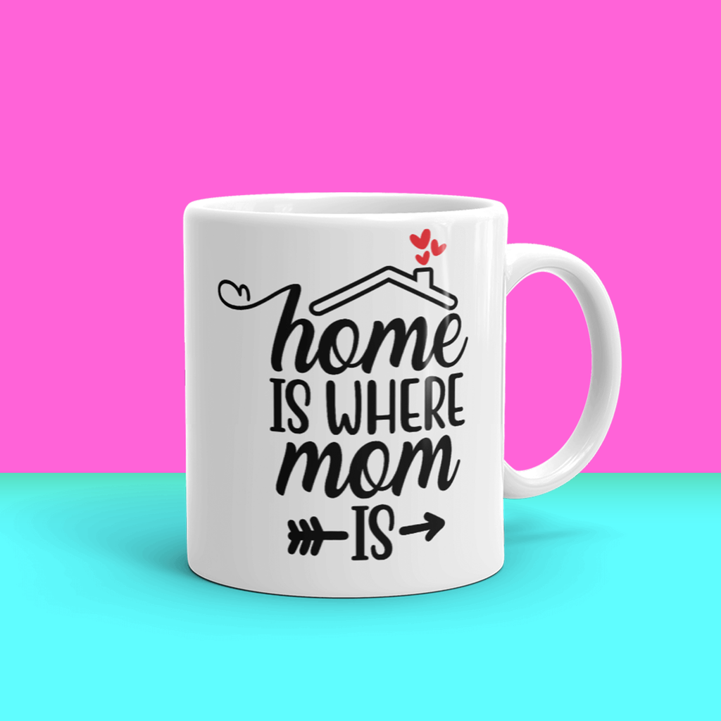 """Home Is Where Mom Is"" 11oz Ceramic Mug"