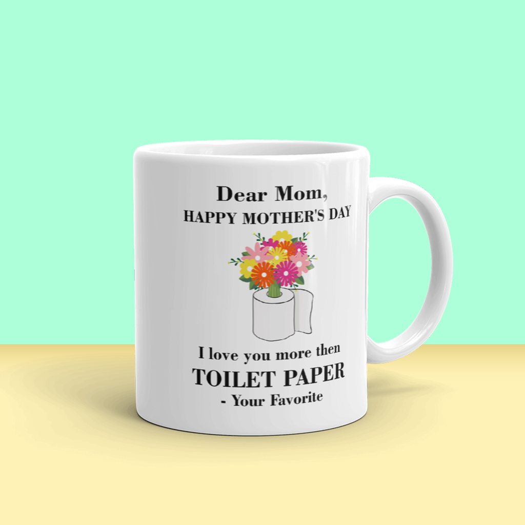 """Dear Mom I Love You More Than Toilet Maper"" 11oz Ceramic Mug"