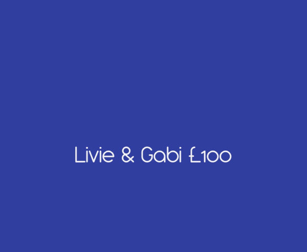 Livie & Gabi £100.00 Credit