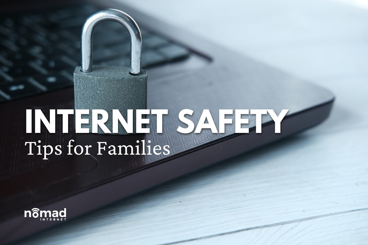 7 Internet Safety Tips for Families in 2021 & Beyond | Nomad Internet