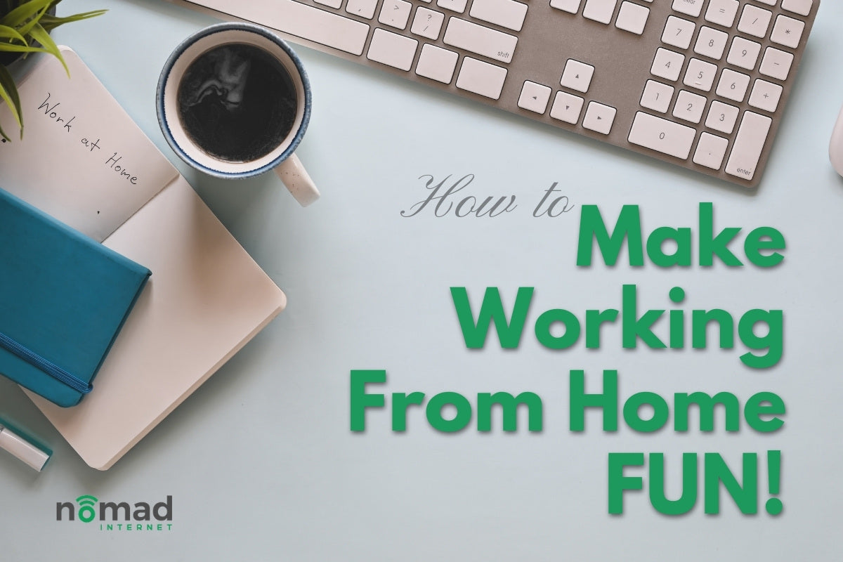 How to Make Working From Home Fun | Nomad Internet