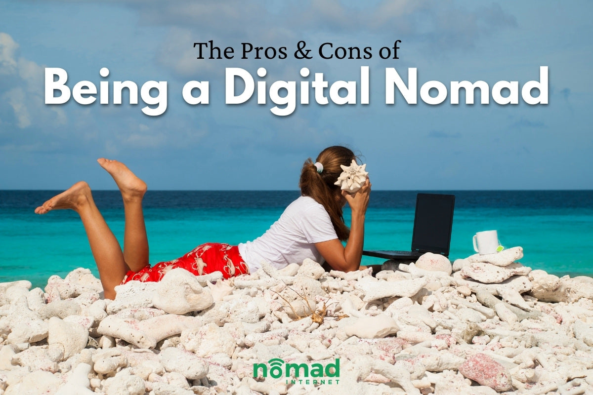 The Pros And Cons Of Being A Digital Nomad   Nomad Internet