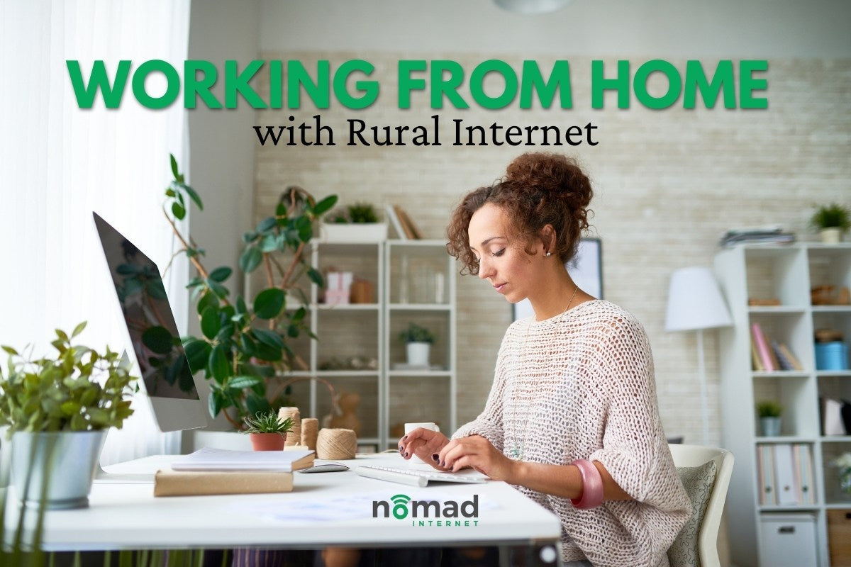 How to Work from Home with Rural Internet | Nomad Internet