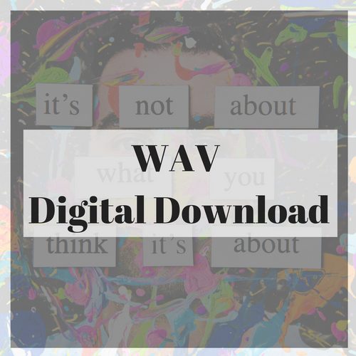 Free Download - WAV Version of: 'It's Not About What You Think It's About'