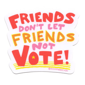 Friends Don't Let Friends Not Vote! Sticker