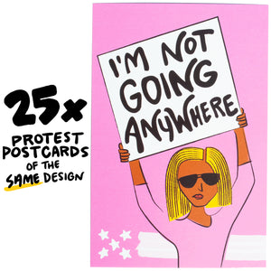 "25x ""Not Going Anywhere"" Protest Postcard"