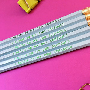 """I BLOOM ON MY OWN SCHEDULE"" Pencil Set"