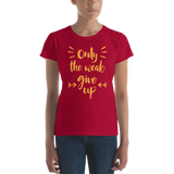 Only The Weak Give Up Women's T-shirt