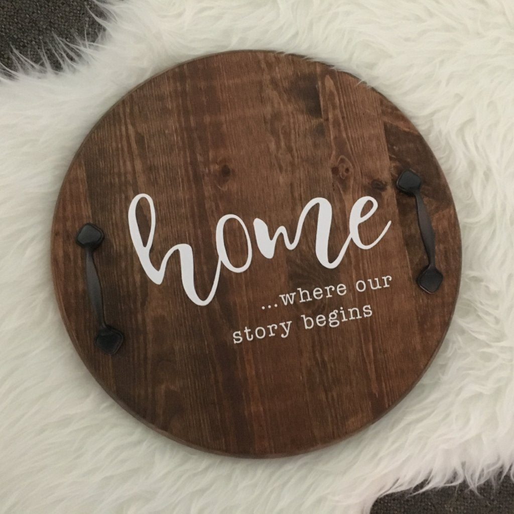 Home ...where our story begins Wood Tray