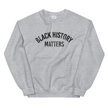 Load image into Gallery viewer, Black History Matters Sweatshirt (4524210389077)