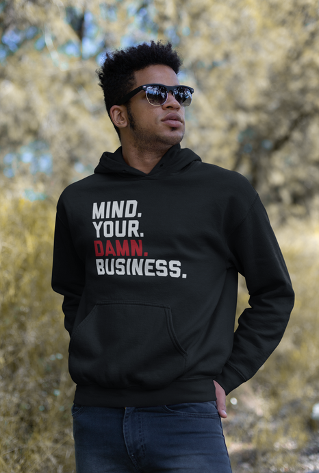 Mind Your Damn Business / Unisex Hooded Sweatshirt