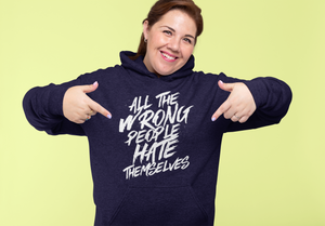 All The Wrong People Hate Themselves / Unisex Hooded Sweatshirt