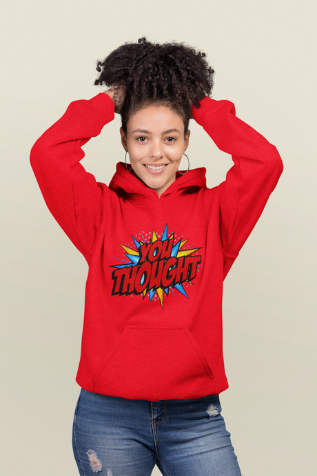 You Thought / Unisex Hooded Sweatshirt