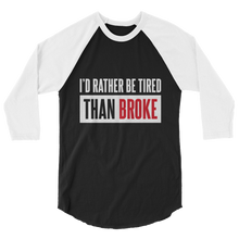 Load image into Gallery viewer, I'd Rather Be Tired Than Broke / Unisex 3/4 Sleeve Raglan Shirt