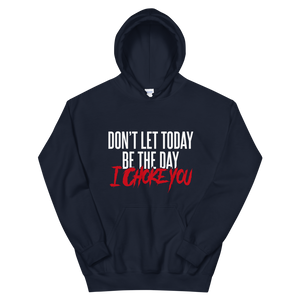 Don't Let Today Be the Day / Unisex Hooded Sweatshirt