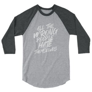 All The Wrong People Hate Themselves / Unisex 3/4 Sleeve Raglan Shirt