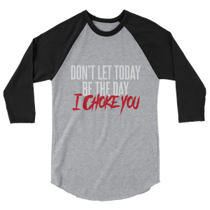 Don't Let Today Be the Day / Unisex 3/4 Sleeve Raglan