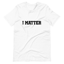 Load image into Gallery viewer, I Matter/ Short-Sleeve Unisex T-Shirt