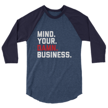 Load image into Gallery viewer, Mind Your Damn Business / Unisex 3/4 Sleeve Raglan Shirt