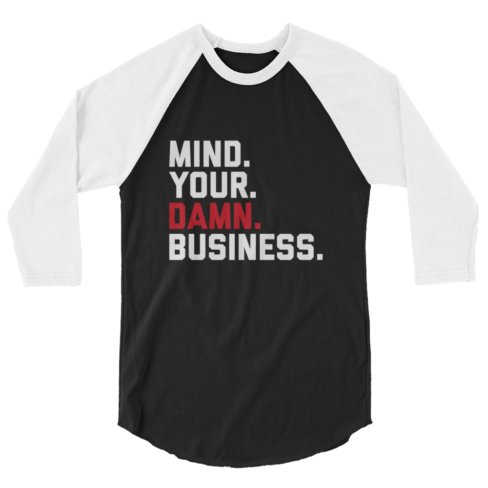 Mind Your Damn Business / Unisex 3/4 Sleeve Raglan Shirt