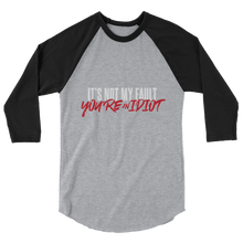 Load image into Gallery viewer, You're An Idiot / Unisex 3/4 Sleeve Raglan
