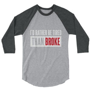 I'd Rather Be Tired Than Broke / Unisex 3/4 Sleeve Raglan Shirt