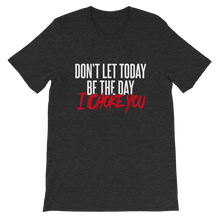 Load image into Gallery viewer, Don't Let Today Be the Day / Unisex Short-Sleeve T-Shirt