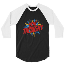 Load image into Gallery viewer, You Thought / Unisex 3/4 Sleeve Raglan Shirt