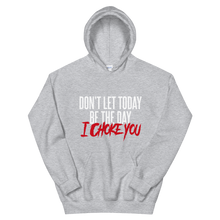Load image into Gallery viewer, Don't Let Today Be the Day / Unisex Hooded Sweatshirt