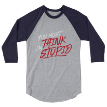 Load image into Gallery viewer, Think Stupid / Unisex 3/4 Sleeve Raglan Shirt